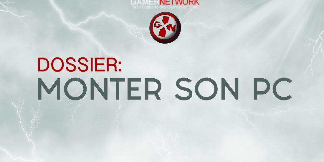 Dossier Monter Son Pc Soi M Me Les Astuces Gamer Network Toutes Les News Jeux Vid O Test